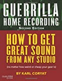 Guerilla Home Recording: How to Get Great Sound from Any Studio - (No Matter How Weird or Cheap Your Gear Is) (Hal Leonard Music Pro Guides)