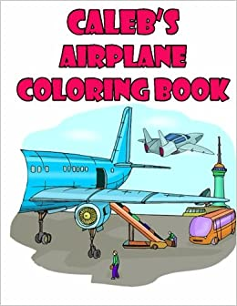amazoncom calebs airplane coloring book high quality personalized coloring book 9781511546966 adycat publishing books - Airplane Coloring Book