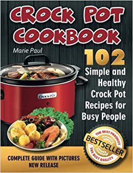 Crock Pot Cookbook 102 Simple And Healthy Crock Pot Recipes For