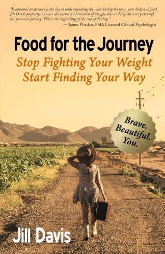 Read Online Food for the Journey: Stop Fighting Your Weight, Start Finding Your Way ebook