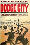 Dodge City, the Most Western Town of All, Faulk, Odie B., 0195022254