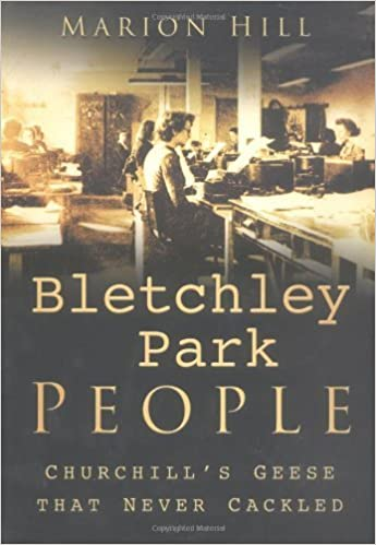 Book Bletchley Park People: Churchill's Geese that Never Cackled by Marion Hill (20-May-2004)