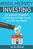 img - for RENTAL PROPERTY INVESTING: The Beginner s Blueprint to Find, Buy, and Rent Houses for Profit and Wealth (Rental Property Investing Bible) book / textbook / text book