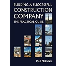 Building a Successful Construction Company: The Practical Guide