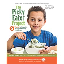 The Picky Eater Project: 6 Weeks to Happier, Healthier Family Mealtimes (English Edition)