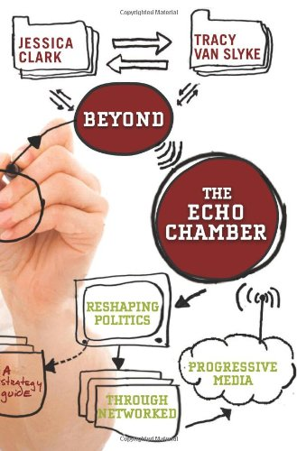Beyond the Echo Chamber: How a Networked Progressive Media Can Reshape American Politics