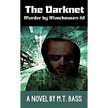 The Darknet: Murder by Munchausen Future Crime Mysteries (Book 2): A Sci-Fi Police Procedural Techno-Thriller