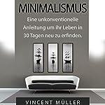 Minimalismus: Eine unkonventionelle Anleitung um ihr Leben in 30 Tagen neu zu erfinden [Minimalism]   Vincent Müller