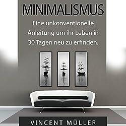 Minimalismus: Eine unkonventionelle Anleitung um ihr Leben in 30 Tagen neu zu erfinden [Minimalism]