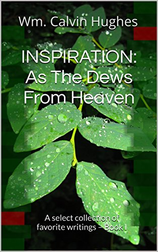 Dew Collection (INSPIRATION:  As The Dews From Heaven: A select collection of favorite writings – Book I)