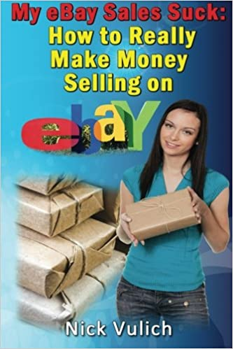 My eBay Sales Suck!: How to Really Make Money Selling on