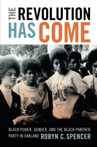 The Revolution Has Come: Black Power, Gender, and the Black Panther Party in Oakland [Robyn C. Spencer] (Tapa Blanda)