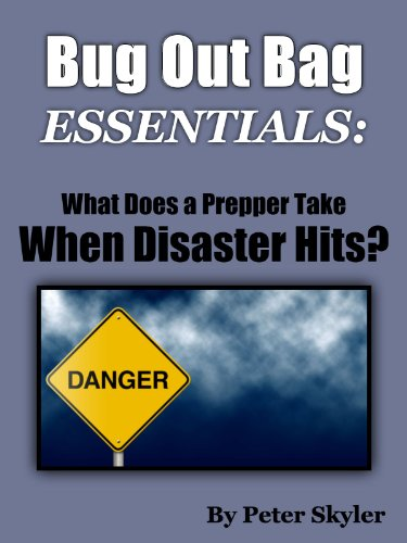 Bug Out Bag: What Essentials Does a Prepper Take When Disaster Hits? by [Skyler, Peter]