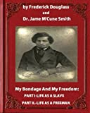 img - for My Bondage and My Freedom (1855),by Frederick Douglass and Dr. Jame M'Cune Smith: Part I.-Life as a Slave. Part II.-Life as a Freeman. book / textbook / text book