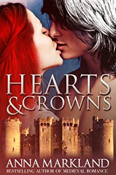 Hearts and Crowns (The Anarchy Medieval Romance Book 1) by [Markland, Anna]