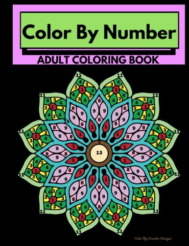 Color By Number Adult Coloring Book: Stress Relieving Mandela Designs For Relaxation