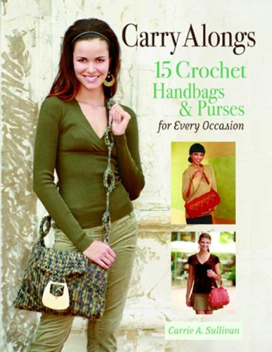 (Carry Alongs: 15 Crochet Handbags & Purses for Every Occasion)