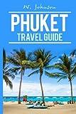 Phuket: Phuket Travel Guide (Phuket Travel Guide 2016, Phuket Thailand) (Volume 1)