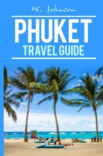 Read Online Phuket: Phuket Travel Guide (Phuket Travel Guide 2016, Phuket Thailand) (Volume 1) pdf