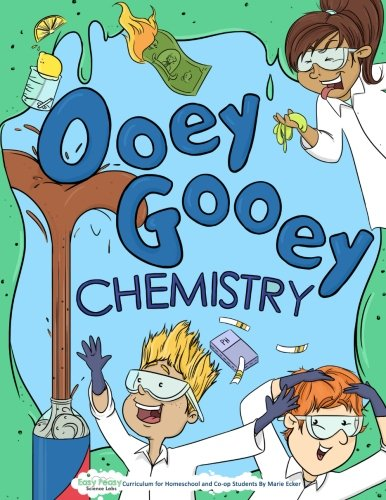 Ooey Gooey Chemistry: Curriculum for Homeschool and Co-op Students (Easy Peasy Science Lab Curriculum) (Volume 1)
