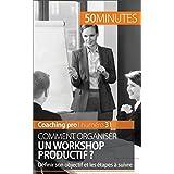 Comment organiser un workshop productif ?: Définir son objectif et les étapes à suivre (Coaching pro t. 31) (French Edition)