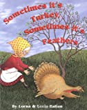 Sometimes It's Turkey, Sometimes It's Feathers, Lorna Balian, 1932065334
