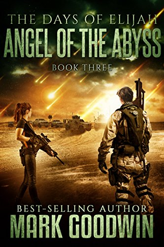 Angel of the Abyss: A Novel of the Great Tribulation (The Days of Elijah Book 3) by [Goodwin, Mark]