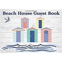 Beach House Guest Book: Beach House Guest Book: Rustic Cottage/Cabin Guest Book: Vacation Rental Guest Book, Airbnb, Guest House, Bed and Breakfast, Lake Home. This Book is to record Lasting Memories
