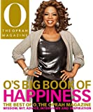 O's Big Book of Happiness: The Best of O, The Oprah Magazine: Wisdom, Wit, Advice, Interviews, and Inspiration