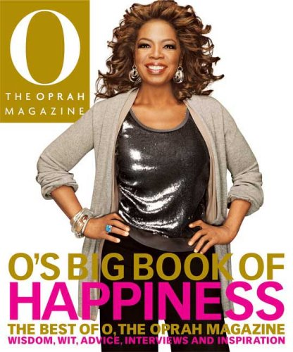os-big-book-of-happiness-the-best-of-o-the-oprah-magazine-wisdom-wit-advice-interviews-and-inspirati