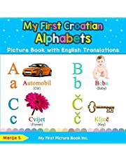My First Croatian Alphabets Picture Book with English Translations: Bilingual Early Learning & Easy Teaching Croatian Books for Kids