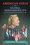 """Jennifer Helgren, """"American Girls and Global Responsibility: A New Relation to the World during the Early Cold War"""" (Rutgers UP, 2017)"""