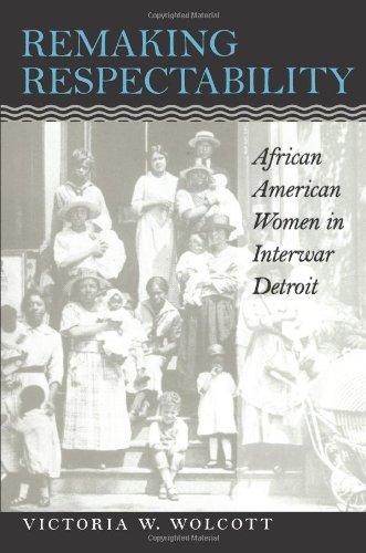 Remaking Respectability: African American Women in Interwar Detroit