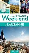 Un grand week-end à Lausanne par Guide Un Grand Week-end