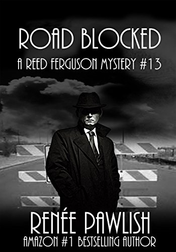 Road Blocked: A Reed Ferguson Mystery (A Private Investigator Mystery Series - Crime Suspense Thriller Book 13) by [Pawlish, Renee]