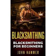 Blacksmithing: Blacksmithing For Beginners