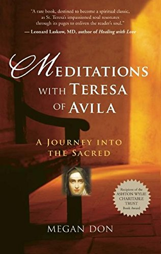 Meditations with Teresa of Avila: A Journey into the - Don And Megan