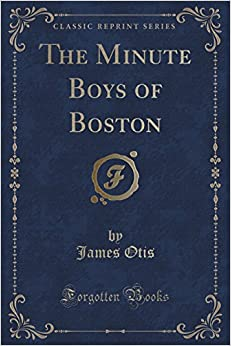 Book The Minute Boys of Boston (Classic Reprint)
