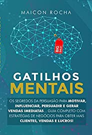 Gatilhos Mentais: Os Segredos da Persuasão Para Motivar, Influenciar, Persuadir e Gerar Vendas Imediatas... Gu