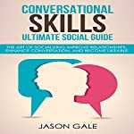 Conversational Skills Ultimate Guide: The Art Of Socializing: Improve Relationships, Enhance Conversation, and Become Likeable | Jason Gale