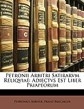 Petronii Arbitri Satirarvm Reliqviae, Petronius Arbiter and Franz Buecheler, 1146400608