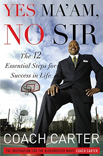 Read Online Yes Ma'am, No Sir: The 12 Essential Steps for Success in Life ebook
