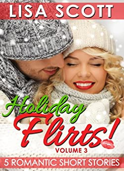 Holiday Flirts! 5 Romantic Short Stories (The Flirts! Short Stories Collections Book 3) by [Scott, Lisa]