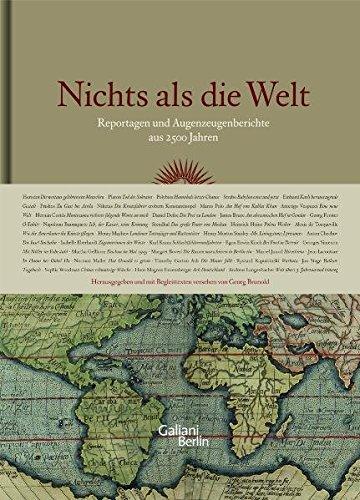 Nichts als die Welt: Reportagen und Augenzeugenberichte aus 2500 Jahren