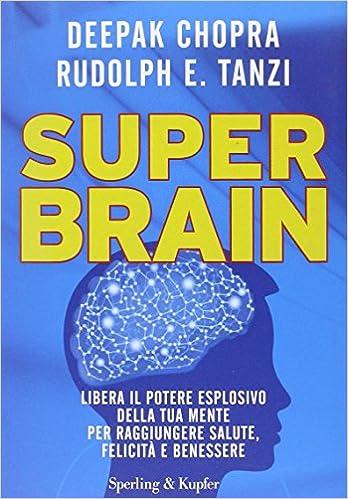 Super Brain Libera Il Potere Esplosivo Della Tua Mente Per Raggiungere Salute Felicita E Benessere Amazon It Chopra Deepak Tanzi Rudolph E Franzosi T Libri