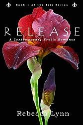 Release: A Contemporary Erotic Romance (Iris Series Book 1)