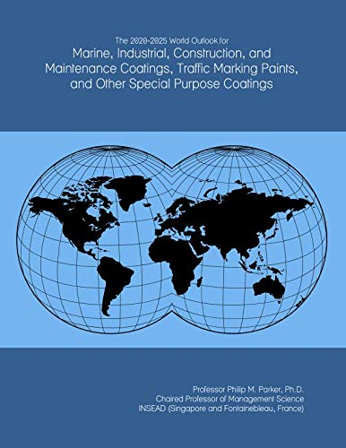 (The 2020-2025 World Outlook for Marine, Industrial, Construction, and Maintenance Coatings, Traffic Marking Paints, and Other Special Purpose Coatings)