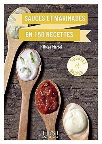 Sauces et marinades en 150 recettes - Héloïse MARTEL