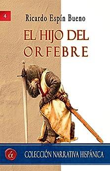 El hijo del orfebre (Spanish Edition) by [Espín Bueno, Ricardo]