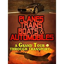 Planes, Trains, Boats and Automobiles: A Grand Tour of Transport